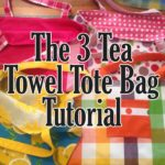 The Three Tea Towel, Dish Towel Tote Bag Tutorial