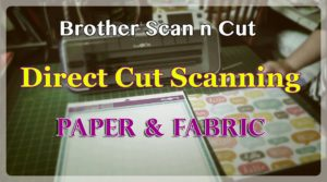 Brother Scan n Cut Tutorial: Direct Cut Scanning – Paper & Fabric