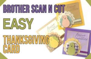 Brother Scan n Cut Tutorial: Easy Thanksgiving Card