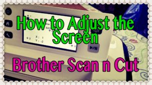 how to adjust the ScanNCut screen