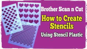 How to Create Stencils (Using Stencil Plastic) with Your Brother Scan n Cut