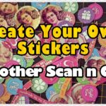 Brother Scan n Cut: How to Create Your own Stickers