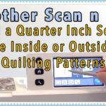 Brother Scan n Cut: How to Scan Quilting Patterns & Add a Quarter Inch Seam