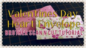 scanncut valentines day envelope tutorial