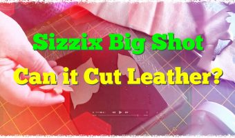 Sizzix Big Shot: Can it Cut Leather?