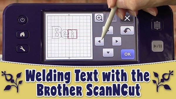 Brother Scan N Cut – How to Weld Text on Your Machine