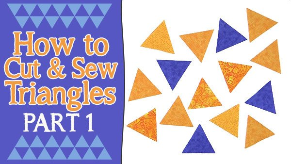 3 Methods for Cutting Triangles for Quilting (60º Degree Equilateral Triangles) – PART 1