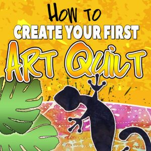 How to Create an Art Quilt Training Course Available.