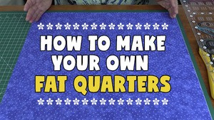 How to Cut Your Own Fat Quarters from Yardage