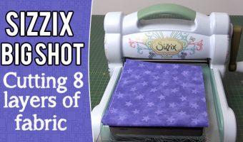 Sizzix Big Shot – Cutting through 8 Layers of Fabric