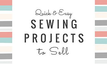 Sewing Projects to Sell