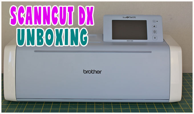 scanncut dx, scan n cut, scanncut, scanncut dx unboxing, www.alandacraft.com, brother scanncut dx