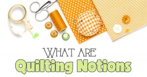 what are quilting notions