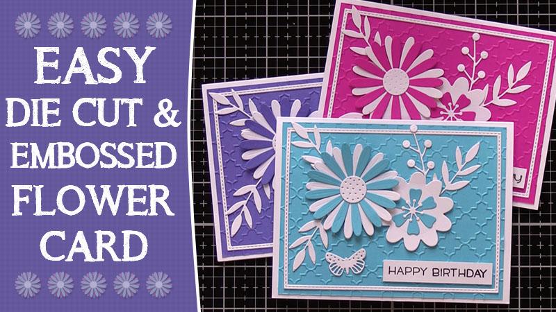 Die cut and embossed flower birthday card tutorial